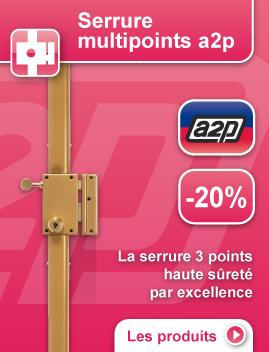 Promotion sur serrures multipoints a2p